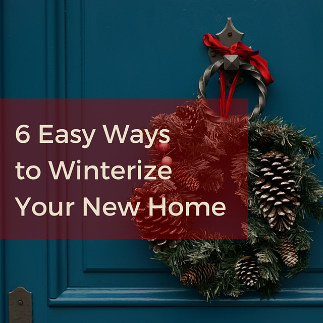 6 Easy Waysto WinterizeYour New Home.png